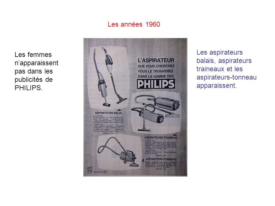 Les années 1960 Les aspirateurs balais, aspirateurs traineaux et les aspirateurs-tonneau apparaissent. Les femmes napparaissent pas dans les publicité