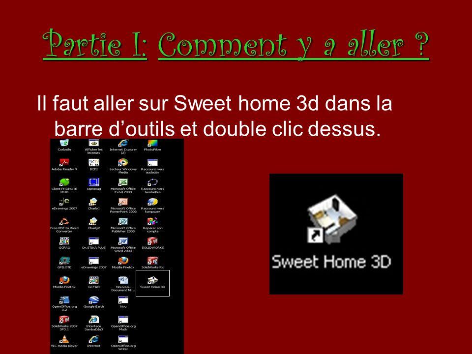Partie I: Comment y a aller ? Il faut aller sur Sweet home 3d dans la barre doutils et double clic dessus.