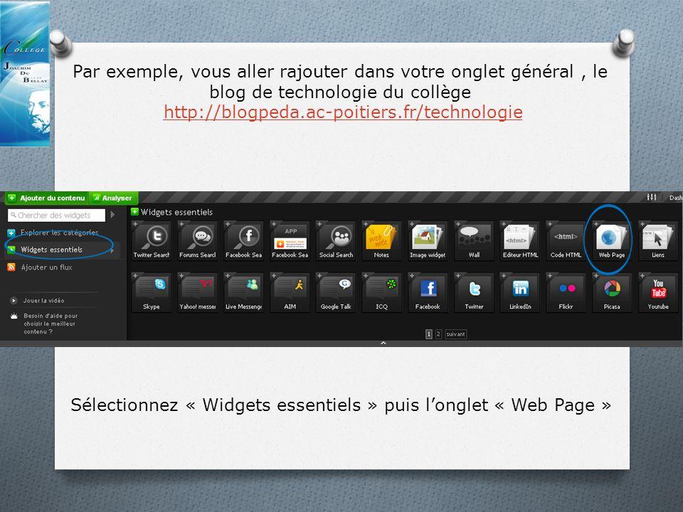 Par exemple, vous aller rajouter dans votre onglet général, le blog de technologie du collège http://blogpeda.ac-poitiers.fr/technologie Sélectionnez « Widgets essentiels » puis longlet « Web Page »