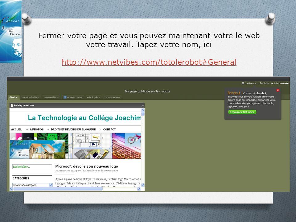 Fermer votre page et vous pouvez maintenant votre le web votre travail. Tapez votre nom, ici http://www.netvibes.com/totolerobot#General