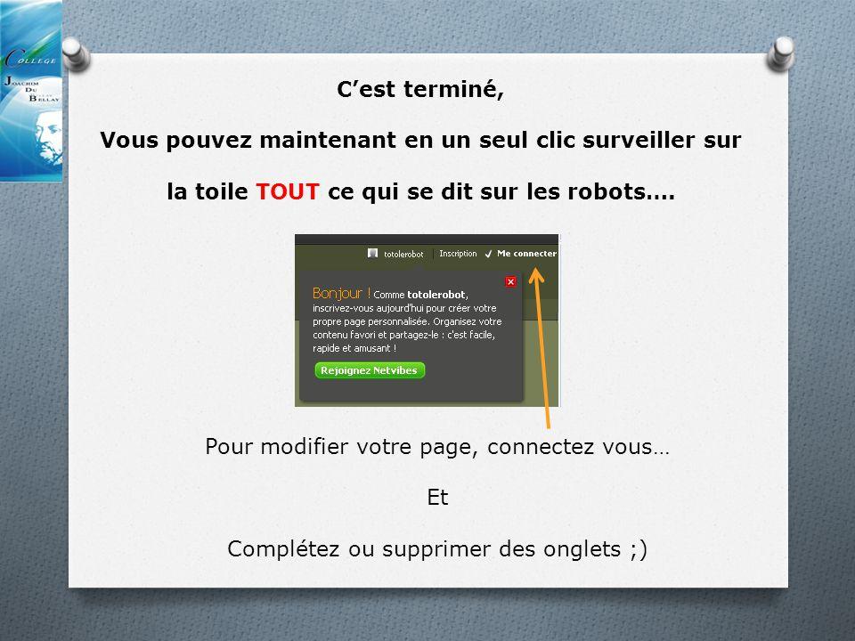 Cest terminé, Vous pouvez maintenant en un seul clic surveiller sur la toile TOUT ce qui se dit sur les robots…. Pour modifier votre page, connectez v