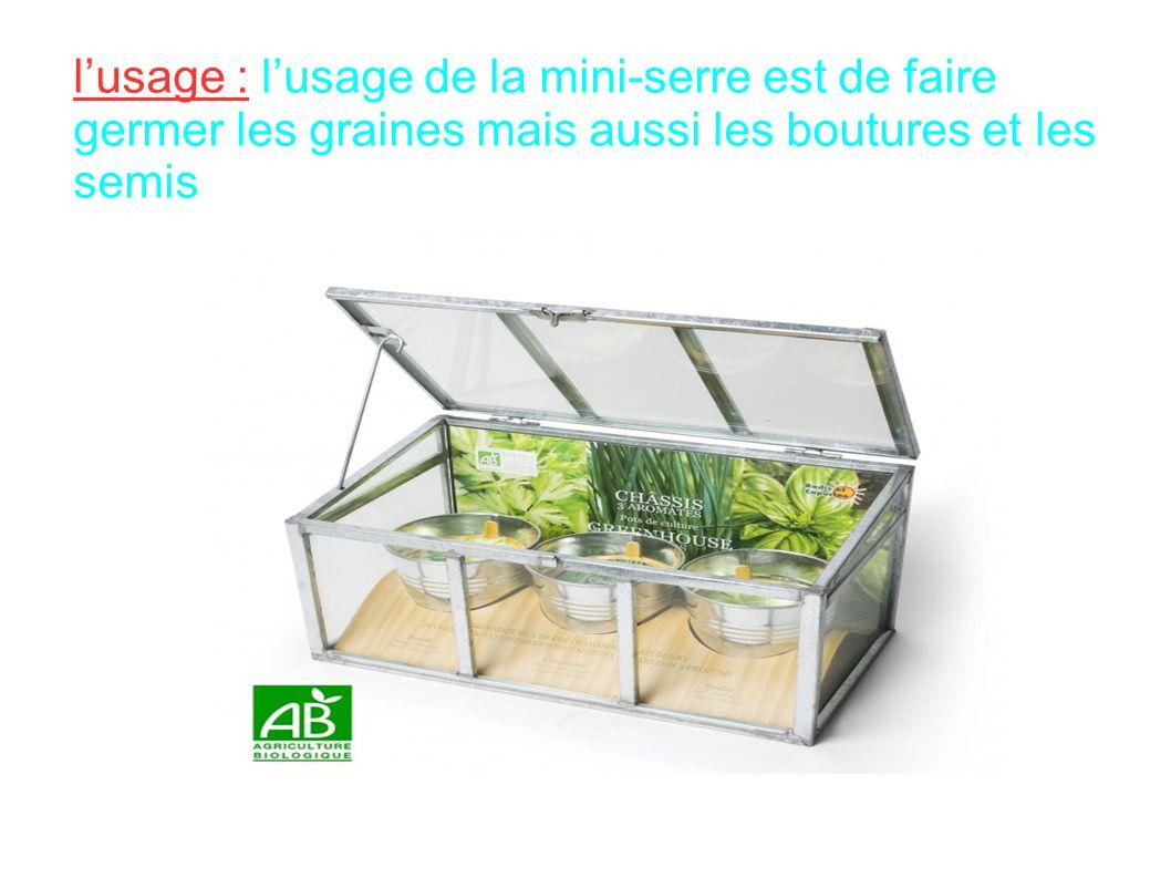 lusage : lusage de la mini-serre est de faire germer les graines mais aussi les boutures et les semis