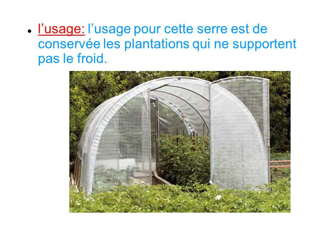 lusage: lusage pour cette serre est de conservée les plantations qui ne supportent pas le froid.