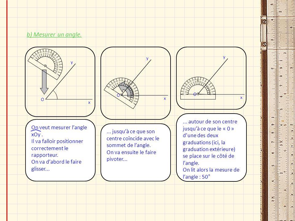 b) Mesurer un angle.... autour de son centre jusquà ce que le « 0 » dune des deux graduations (ici, la graduation extérieure) se place sur le côté de