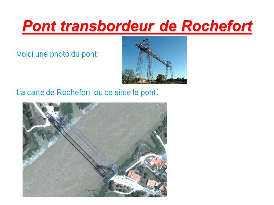 Pont transbordeur de Rochefort Voici une photo du pont: La carte de Rochefort ou ce situe le pont :
