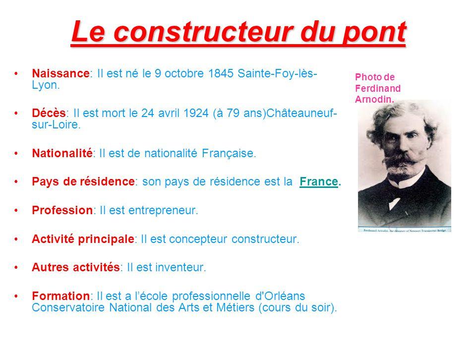 Suite du constructeur du pont Ferdinand Joseph Arnodin est un ingénieur et industriel Français né le 9 octobre 1845 à Sainte-Foy-Lès-Lyon, mort le 24 avril 1924 à Châteauneuf-sur-Loire dans le Loiret.