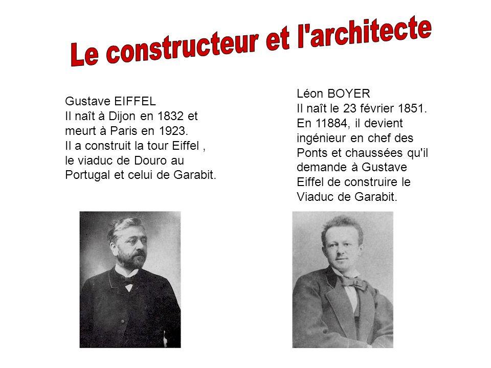 Gustave EIFFEL Il naît à Dijon en 1832 et meurt à Paris en 1923. Il a construit la tour Eiffel, le viaduc de Douro au Portugal et celui de Garabit. Lé