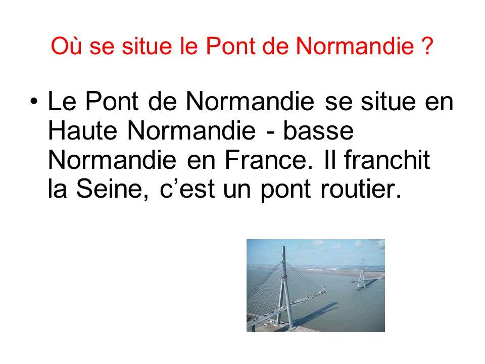 Où se situe le Pont de Normandie ? Le Pont de Normandie se situe en Haute Normandie - basse Normandie en France. Il franchit la Seine, cest un pont ro