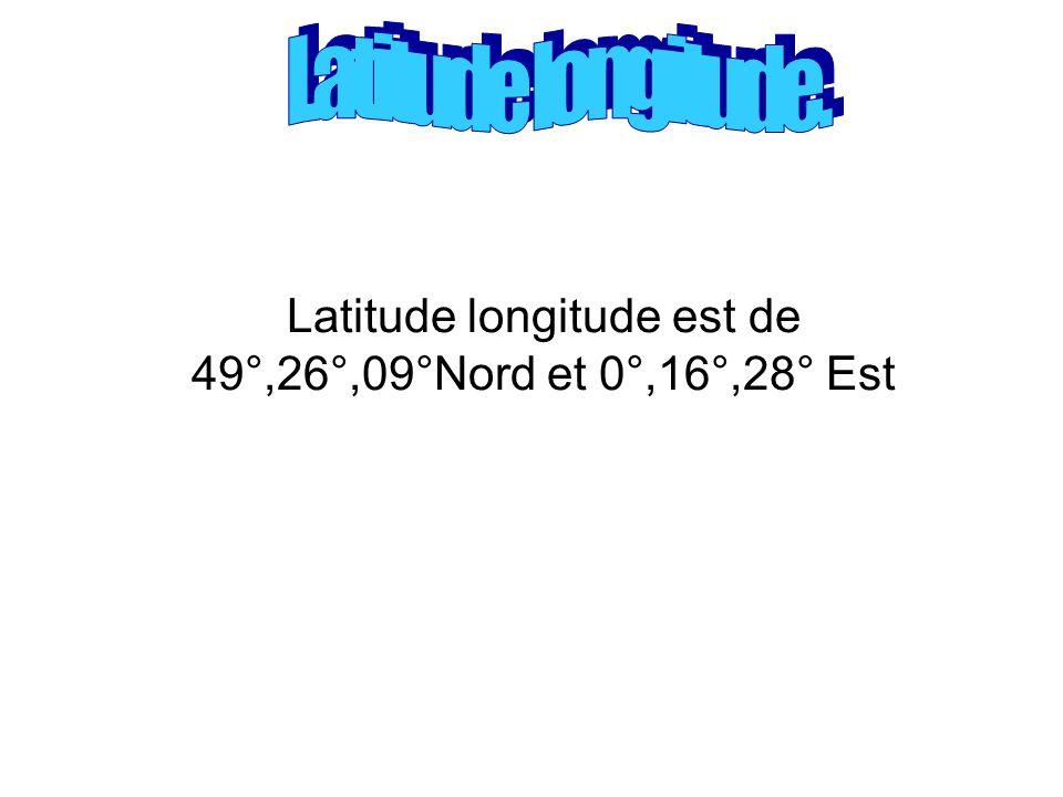 Latitude longitude est de 49°,26°,09°Nord et 0°,16°,28° Est