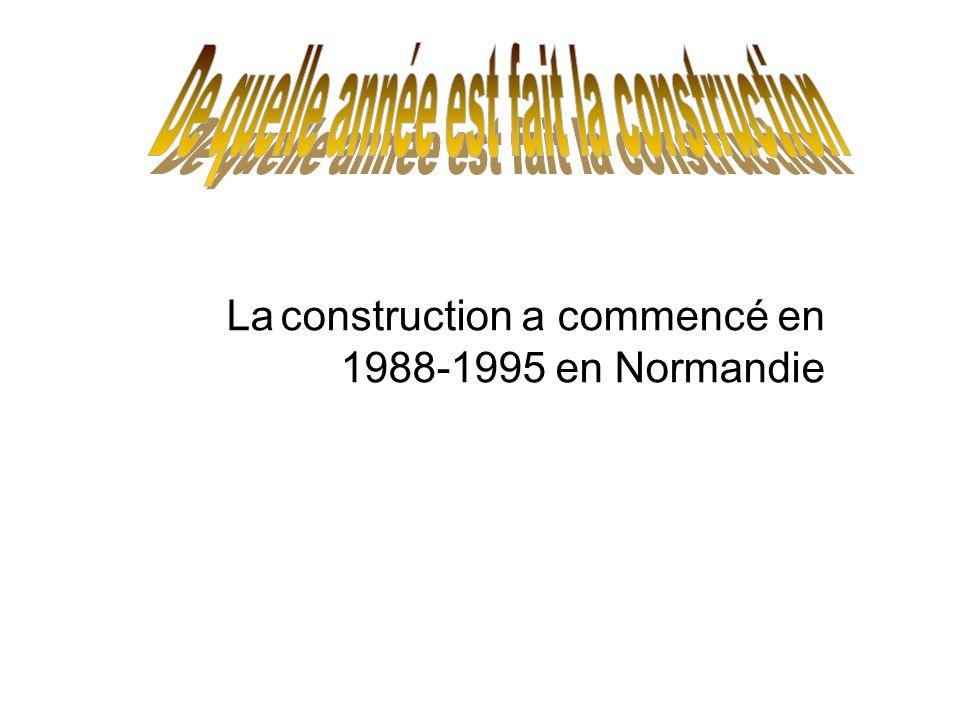 La construction a commencé en 1988-1995 en Normandie