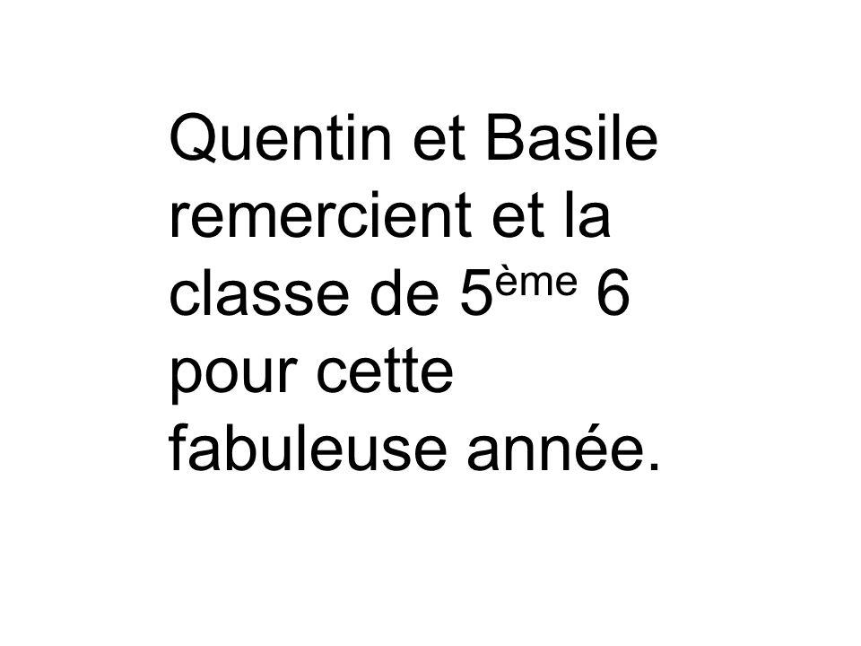 Quentin et Basile remercient et la classe de 5 ème 6 pour cette fabuleuse année.