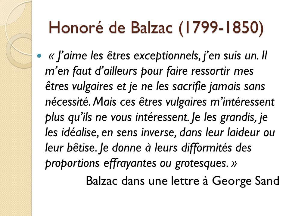 Honoré de Balzac (1799-1850) « Jaime les êtres exceptionnels, jen suis un.