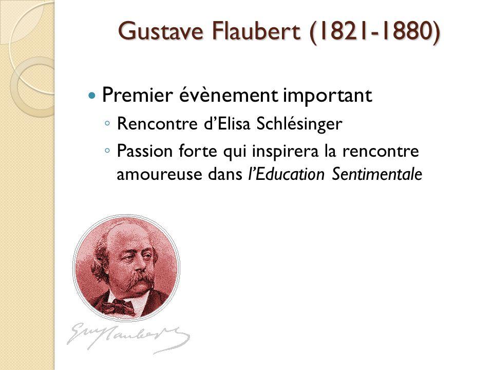 Gustave Flaubert (1821-1880) Premier évènement important Rencontre dElisa Schlésinger Passion forte qui inspirera la rencontre amoureuse dans lEducation Sentimentale