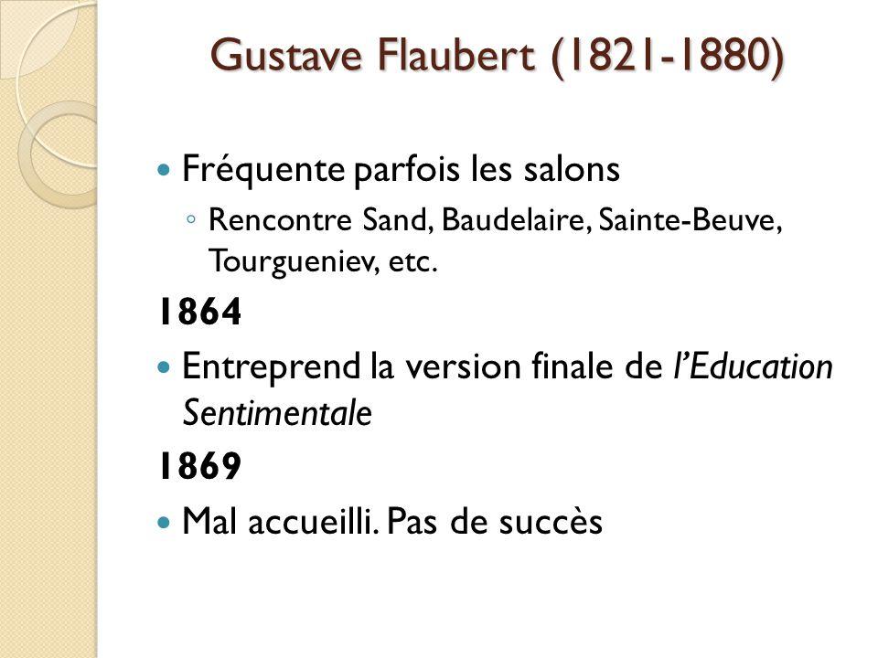 Gustave Flaubert (1821-1880) Fréquente parfois les salons Rencontre Sand, Baudelaire, Sainte-Beuve, Tourgueniev, etc.