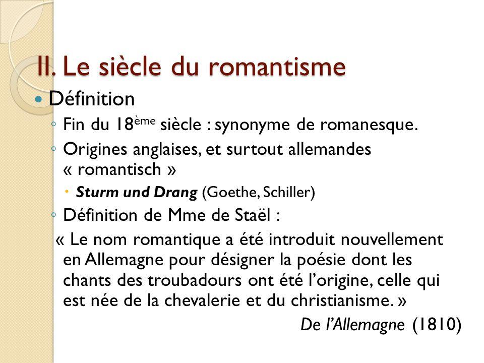 II.Le siècle du romantisme Définition Fin du 18 ème siècle : synonyme de romanesque.