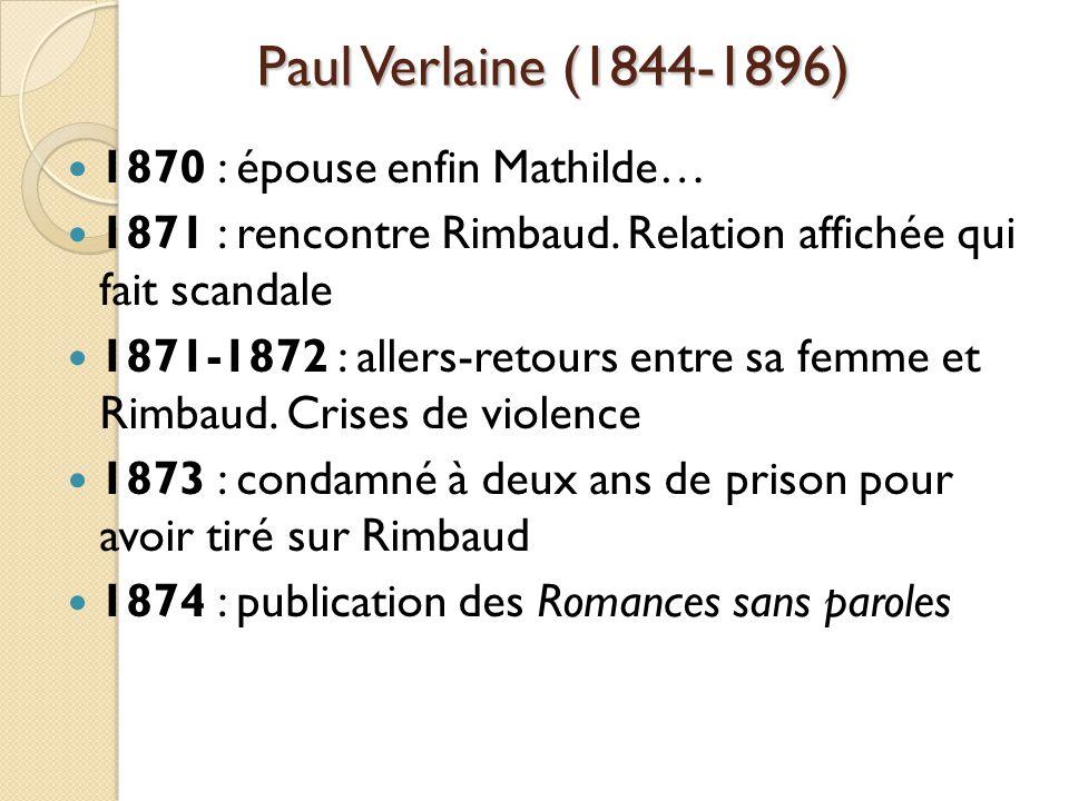 Paul Verlaine (1844-1896) 1870 : épouse enfin Mathilde… 1871 : rencontre Rimbaud.