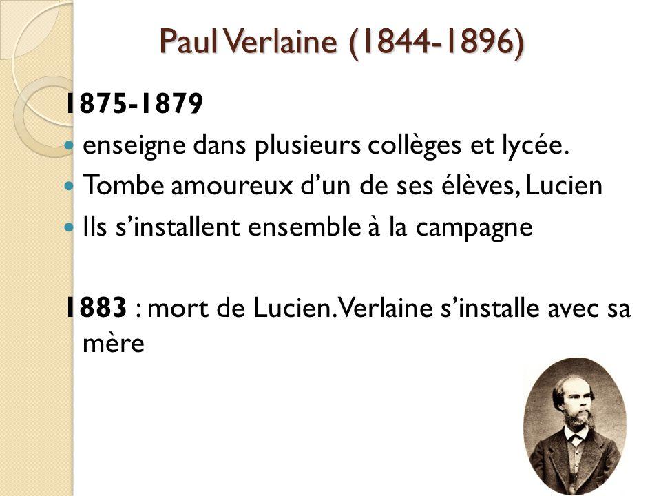 Paul Verlaine (1844-1896) 1875-1879 enseigne dans plusieurs collèges et lycée.