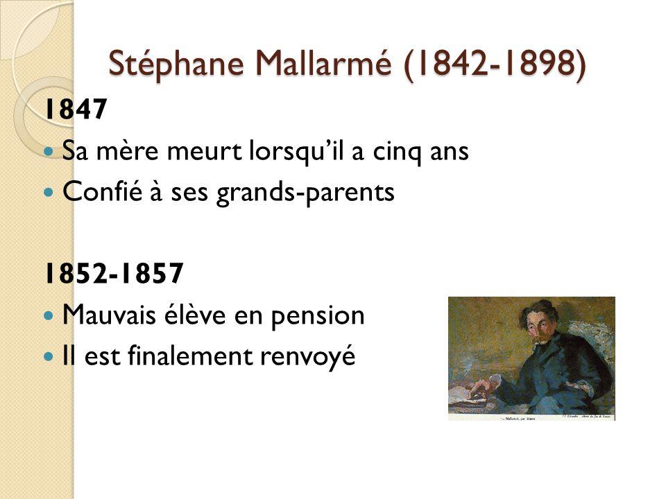 Stéphane Mallarmé (1842-1898) 1847 Sa mère meurt lorsquil a cinq ans Confié à ses grands-parents 1852-1857 Mauvais élève en pension Il est finalement renvoyé