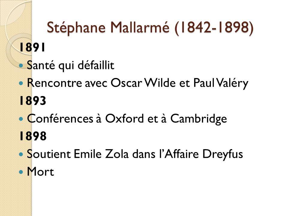 Stéphane Mallarmé (1842-1898) 1891 Santé qui défaillit Rencontre avec Oscar Wilde et Paul Valéry 1893 Conférences à Oxford et à Cambridge 1898 Soutient Emile Zola dans lAffaire Dreyfus Mort