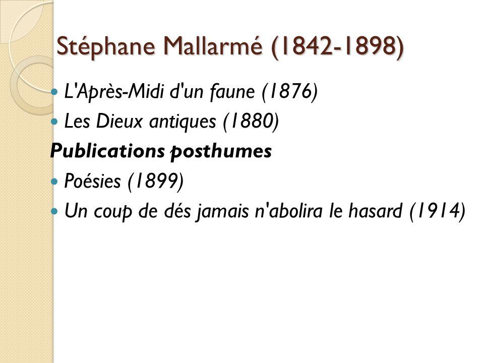 Stéphane Mallarmé (1842-1898) L Après-Midi d un faune (1876) Les Dieux antiques (1880) Publications posthumes Poésies (1899) Un coup de dés jamais n abolira le hasard (1914)