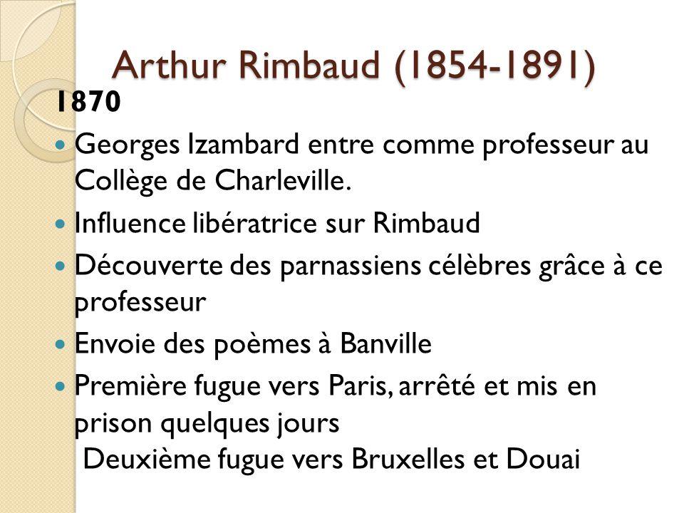 Arthur Rimbaud (1854-1891) 1870 Georges Izambard entre comme professeur au Collège de Charleville.