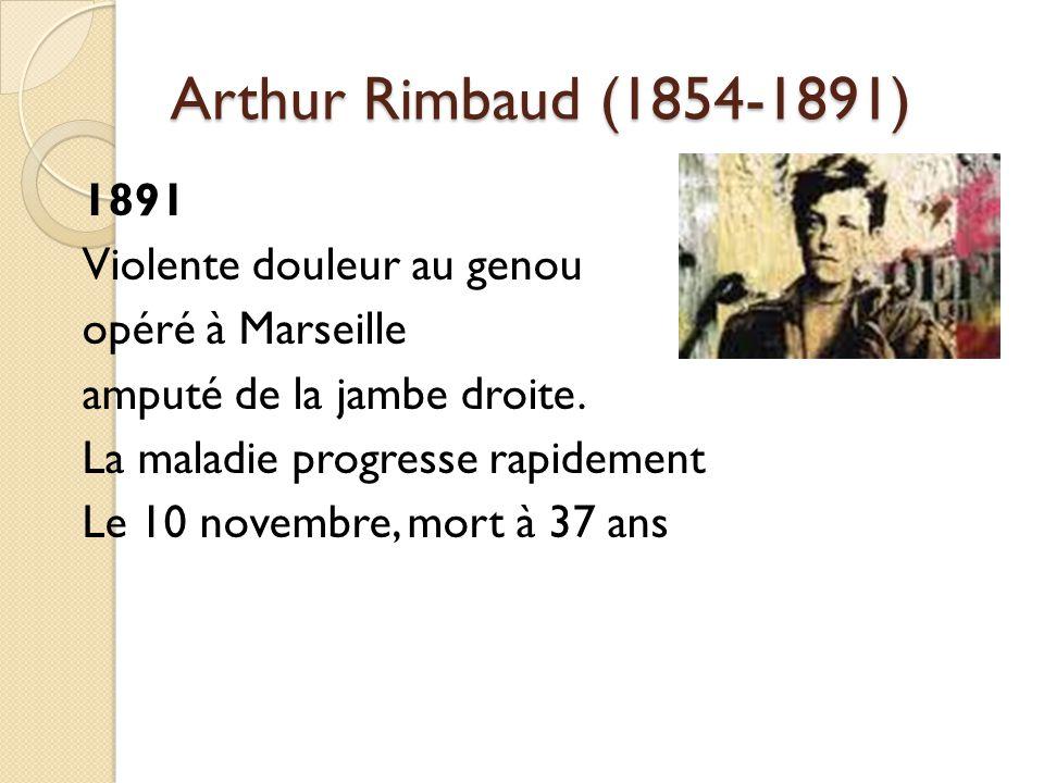 Arthur Rimbaud (1854-1891) 1891 Violente douleur au genou opéré à Marseille amputé de la jambe droite.
