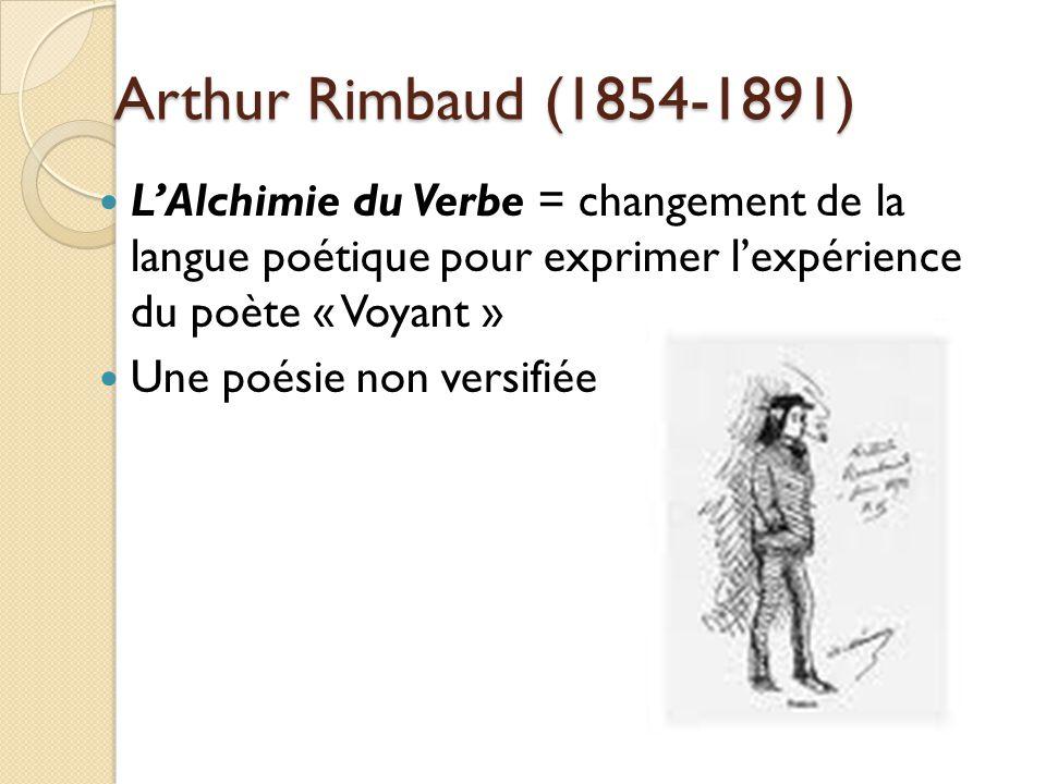 Arthur Rimbaud (1854-1891) LAlchimie du Verbe = changement de la langue poétique pour exprimer lexpérience du poète « Voyant » Une poésie non versifiée