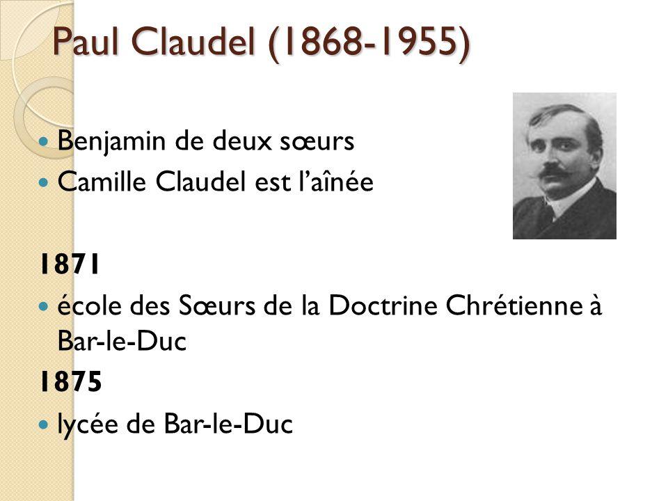 Paul Claudel (1868-1955) Benjamin de deux sœurs Camille Claudel est laînée 1871 école des Sœurs de la Doctrine Chrétienne à Bar-le-Duc 1875 lycée de Bar-le-Duc
