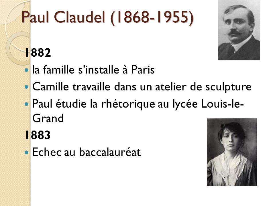 Paul Claudel (1868-1955) 1882 la famille s installe à Paris Camille travaille dans un atelier de sculpture Paul étudie la rhétorique au lycée Louis-le- Grand 1883 Echec au baccalauréat