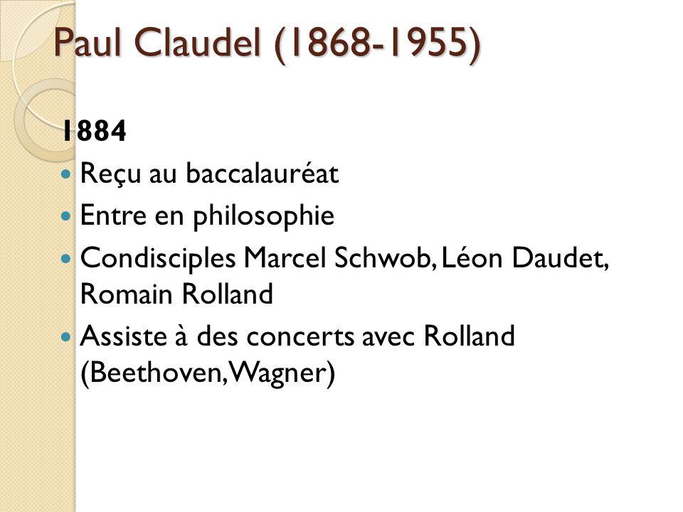 Paul Claudel (1868-1955) 1884 Reçu au baccalauréat Entre en philosophie Condisciples Marcel Schwob, Léon Daudet, Romain Rolland Assiste à des concerts avec Rolland (Beethoven, Wagner)