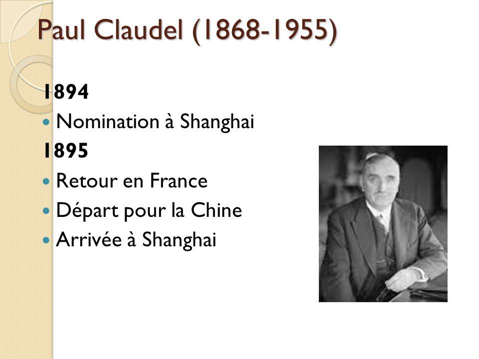 Paul Claudel (1868-1955) 1894 Nomination à Shanghai 1895 Retour en France Départ pour la Chine Arrivée à Shanghai