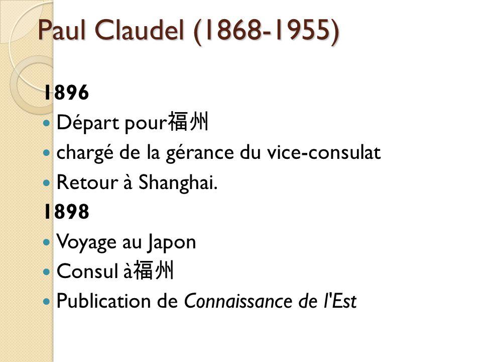 Paul Claudel (1868-1955) 1896 Départ pour chargé de la gérance du vice-consulat Retour à Shanghai.