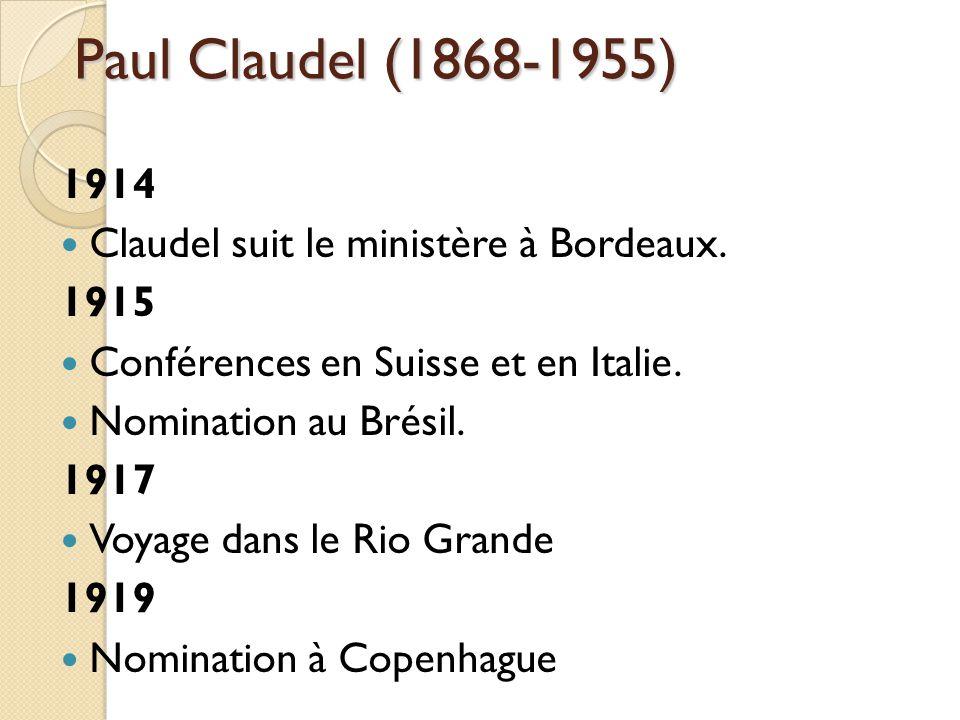 Paul Claudel (1868-1955) 1914 Claudel suit le ministère à Bordeaux.