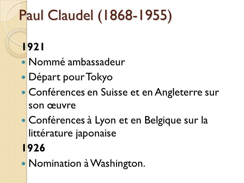 Paul Claudel (1868-1955) 1921 Nommé ambassadeur Départ pour Tokyo Conférences en Suisse et en Angleterre sur son œuvre Conférences à Lyon et en Belgique sur la littérature japonaise 1926 Nomination à Washington.