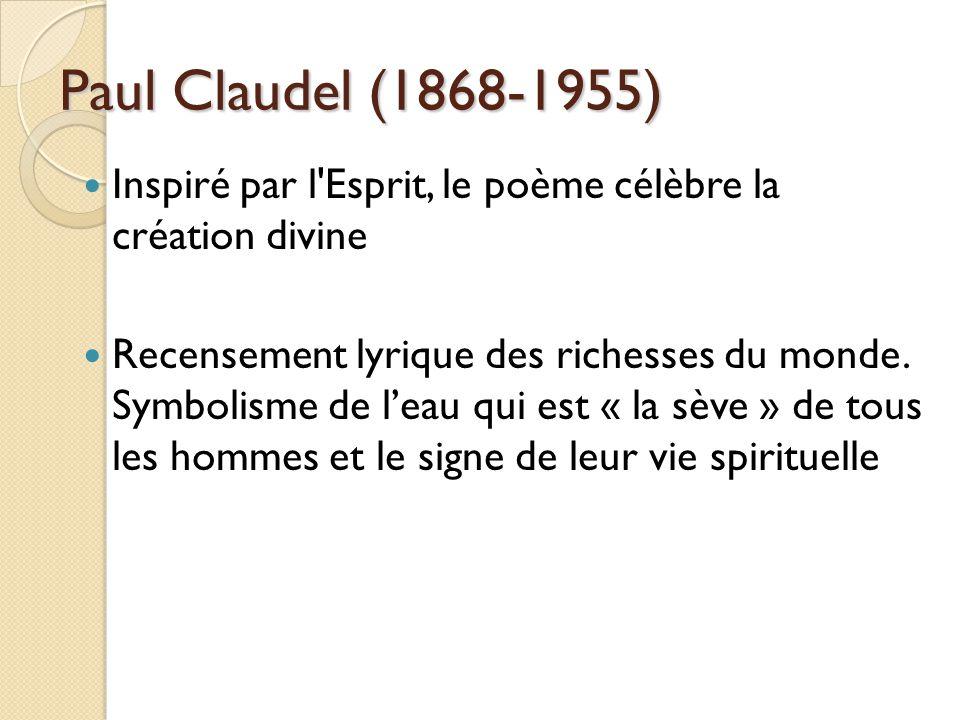 Paul Claudel (1868-1955) Inspiré par l Esprit, le poème célèbre la création divine Recensement lyrique des richesses du monde.