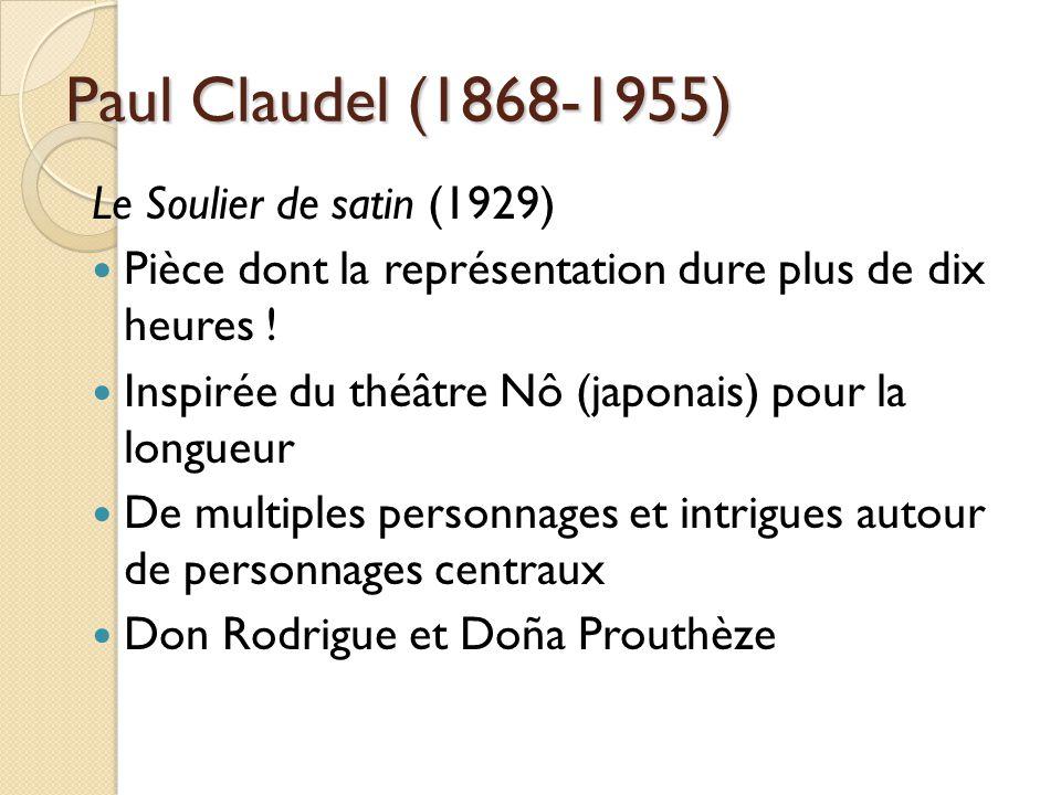 Paul Claudel (1868-1955) Le Soulier de satin (1929) Pièce dont la représentation dure plus de dix heures .