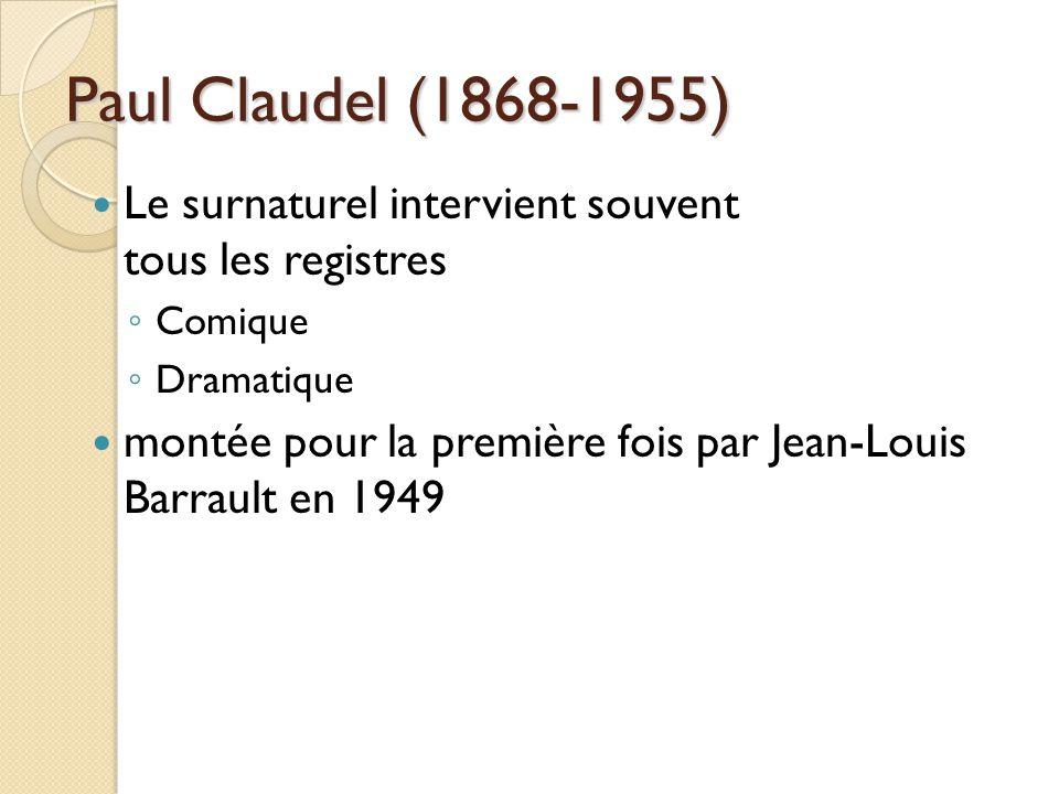 Paul Claudel (1868-1955) Le surnaturel intervient souvent tous les registres Comique Dramatique montée pour la première fois par Jean-Louis Barrault en 1949