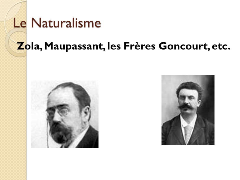 Le Naturalisme Zola, Maupassant, les Frères Goncourt, etc.