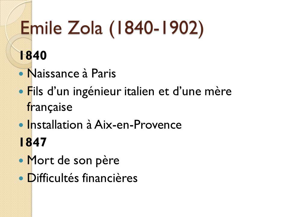 Emile Zola (1840-1902) 1840 Naissance à Paris Fils dun ingénieur italien et dune mère française Installation à Aix-en-Provence 1847 Mort de son père Difficultés financières