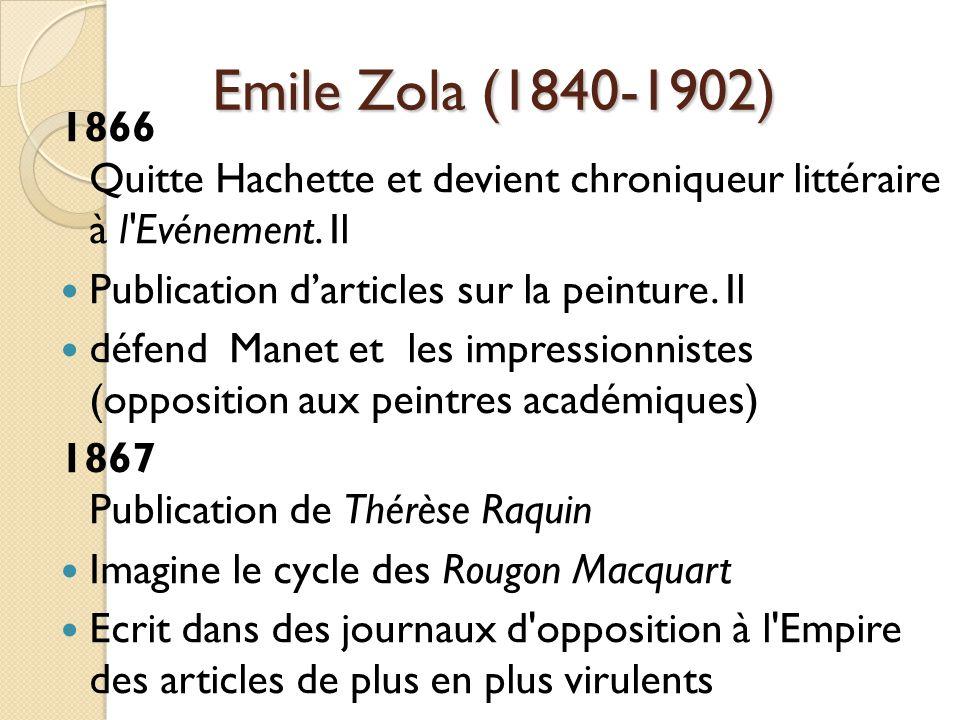 Emile Zola (1840-1902) 1866 Quitte Hachette et devient chroniqueur littéraire à l Evénement.