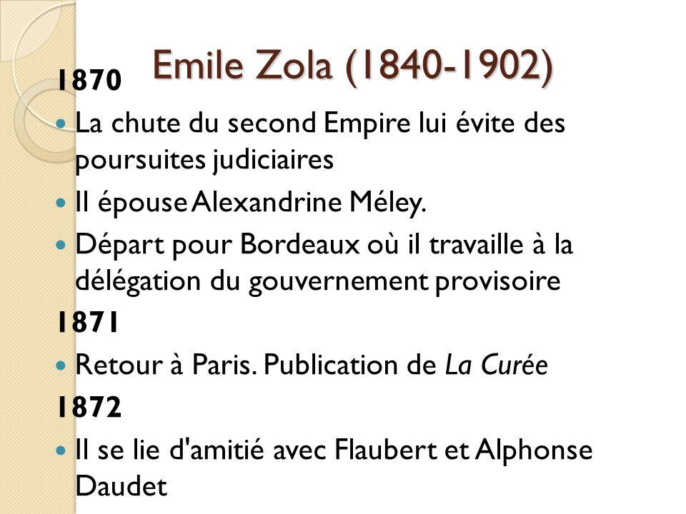 Emile Zola (1840-1902) 1870 La chute du second Empire lui évite des poursuites judiciaires Il épouse Alexandrine Méley.