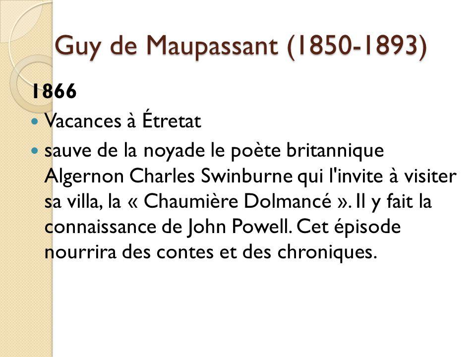 Guy de Maupassant (1850-1893) 1866 Vacances à Étretat sauve de la noyade le poète britannique Algernon Charles Swinburne qui l invite à visiter sa villa, la « Chaumière Dolmancé ».