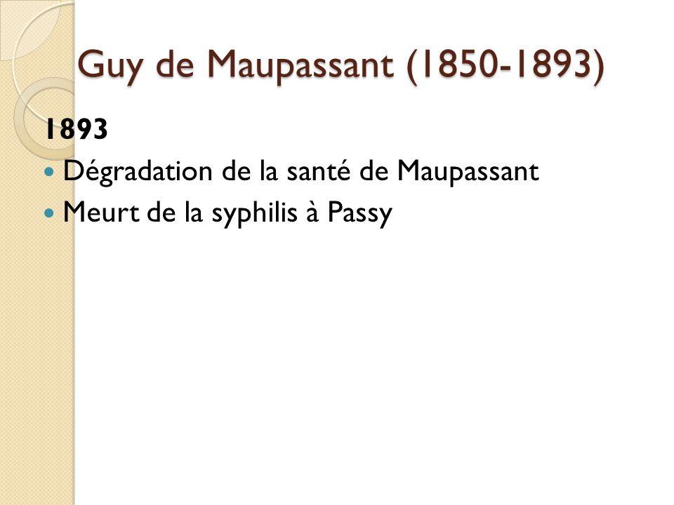 Guy de Maupassant (1850-1893) 1893 Dégradation de la santé de Maupassant Meurt de la syphilis à Passy