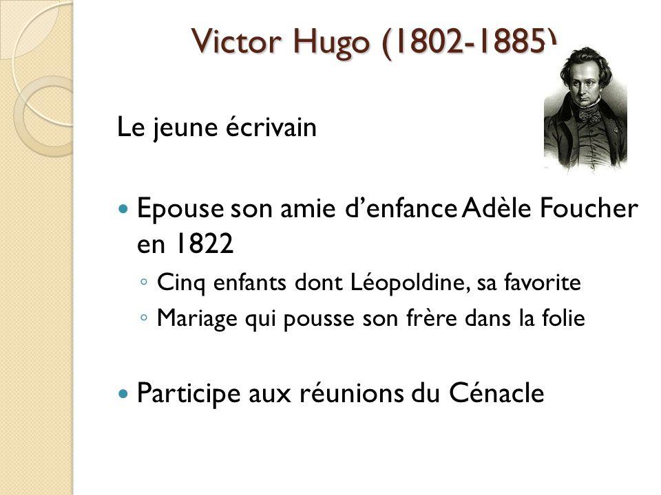 Victor Hugo (1802-1885) Le jeune écrivain Epouse son amie denfance Adèle Foucher en 1822 Cinq enfants dont Léopoldine, sa favorite Mariage qui pousse son frère dans la folie Participe aux réunions du Cénacle