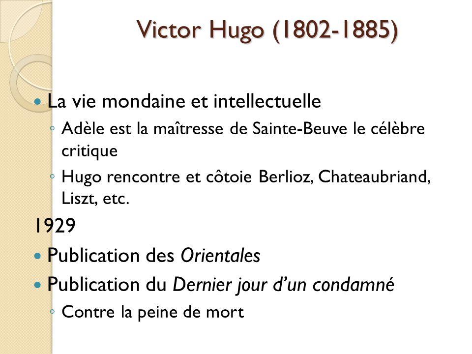 Victor Hugo (1802-1885) La vie mondaine et intellectuelle Adèle est la maîtresse de Sainte-Beuve le célèbre critique Hugo rencontre et côtoie Berlioz, Chateaubriand, Liszt, etc.