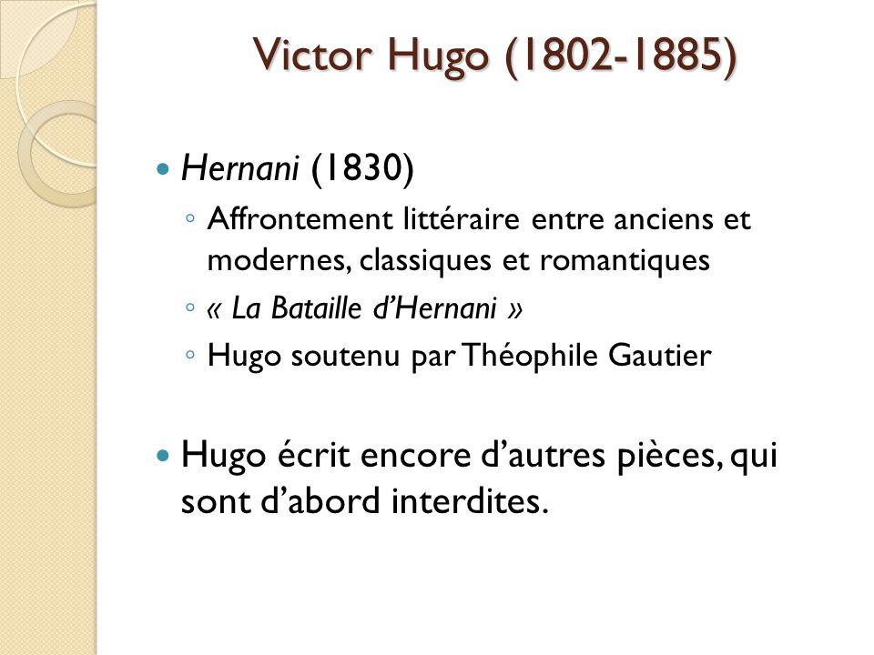 Hernani (1830) Affrontement littéraire entre anciens et modernes, classiques et romantiques « La Bataille dHernani » Hugo soutenu par Théophile Gautier Hugo écrit encore dautres pièces, qui sont dabord interdites.
