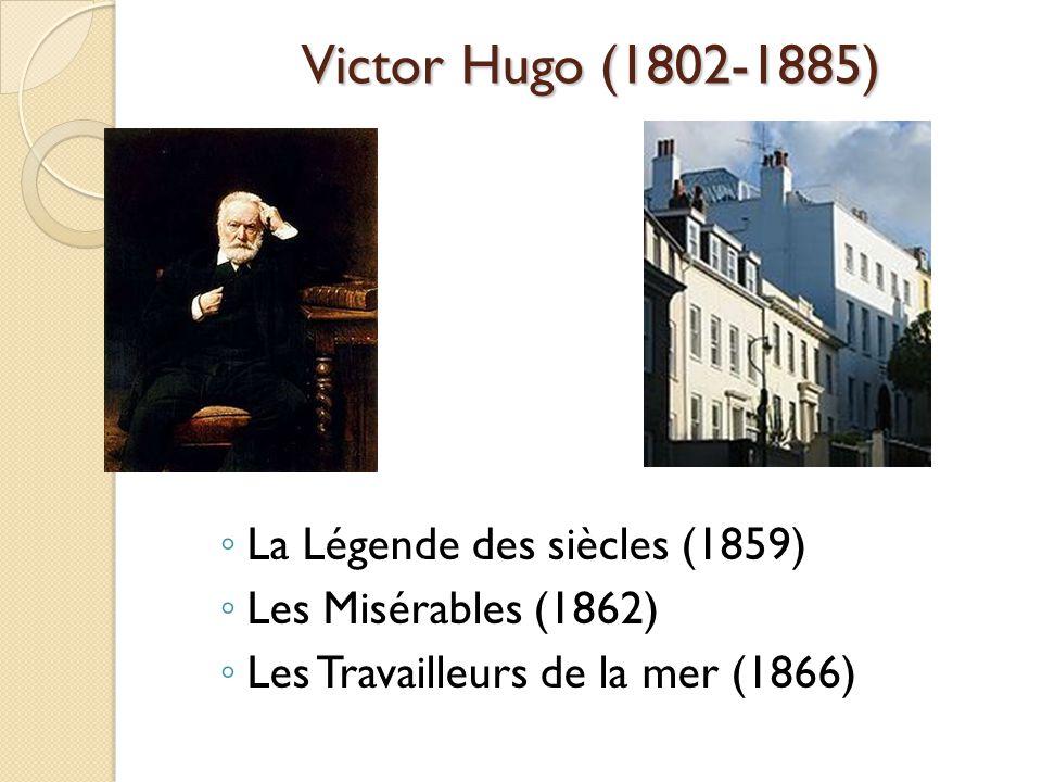 Victor Hugo (1802-1885) La Légende des siècles (1859) Les Misérables (1862) Les Travailleurs de la mer (1866)