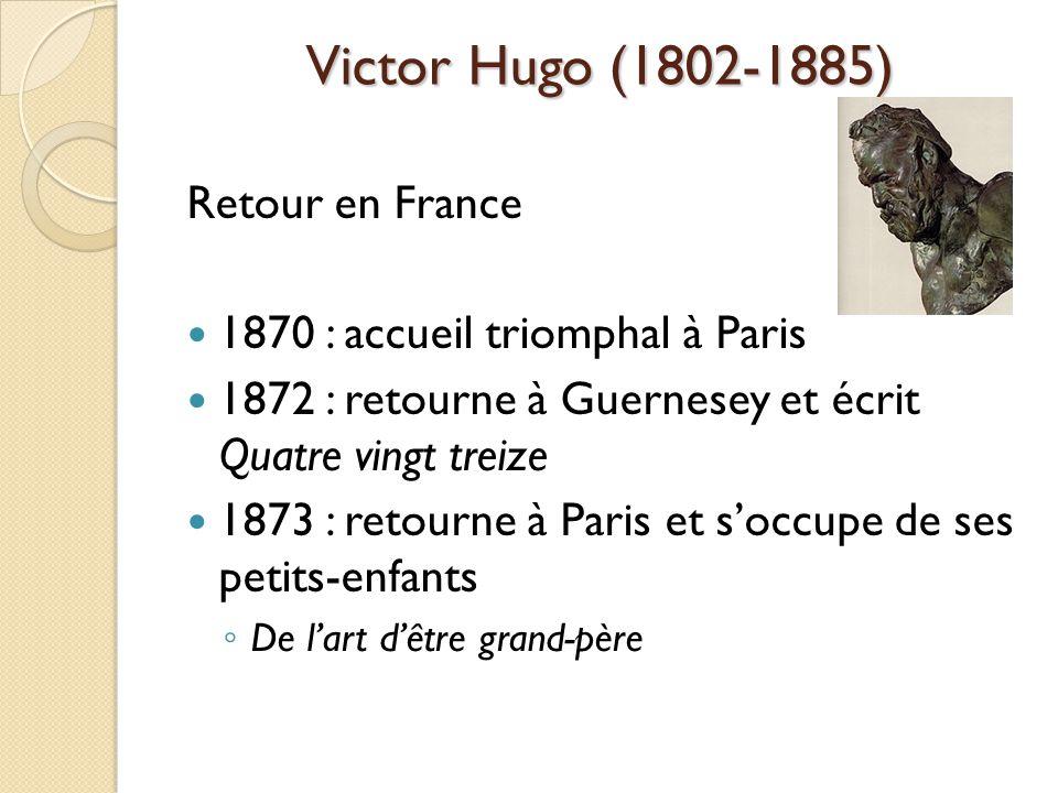 Victor Hugo (1802-1885) Retour en France 1870 : accueil triomphal à Paris 1872 : retourne à Guernesey et écrit Quatre vingt treize 1873 : retourne à Paris et soccupe de ses petits-enfants De lart dêtre grand-père
