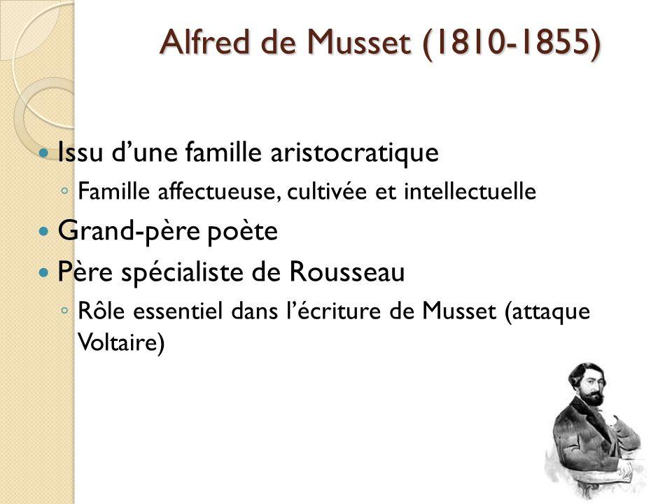 Issu dune famille aristocratique Famille affectueuse, cultivée et intellectuelle Grand-père poète Père spécialiste de Rousseau Rôle essentiel dans lécriture de Musset (attaque Voltaire)