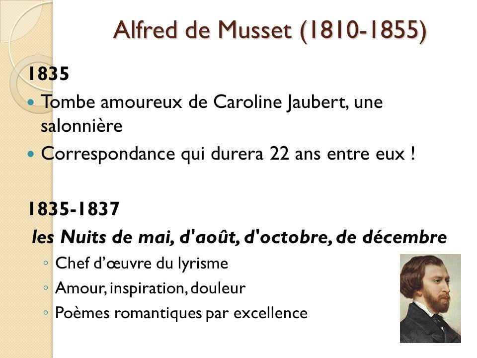 Alfred de Musset (1810-1855) 1835 Tombe amoureux de Caroline Jaubert, une salonnière Correspondance qui durera 22 ans entre eux .